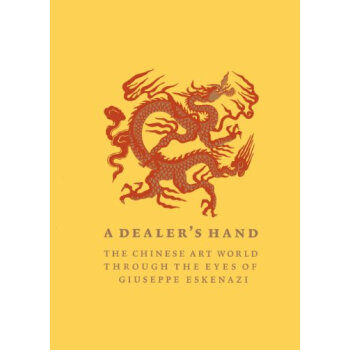 A Dealer's Hand: The Chinese Art World through the Eyes of Giuseppe Eskenazi 英文原版 下载